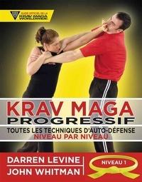 Darren Levine et John Whitman - Krav maga progressif - Toutes les techniques d'auto-défense Niveau 1 : novices (ceinture jaune).