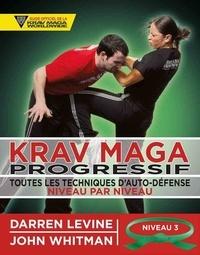 Darren Levine et John Whitman - Krav maga progressif - Toutes les techniques d'autodéfense Niveau 3 : confirmés (ceinture verte).