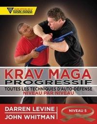 Darren Levine et John Whitman - Krav maga progressif - Toutes les techniques d'autodéfense Niveau 5 : qualifiés (ceinture marron).