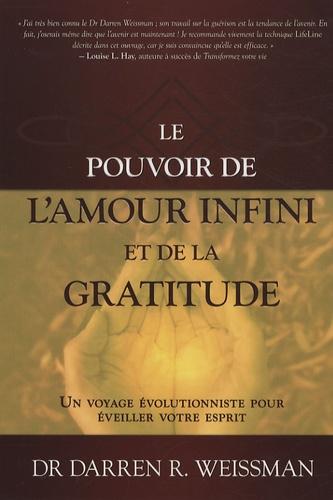 Le Pouvoir De L Amour Infini Et De La Gratitude De Darren R Weissman Livre Decitre