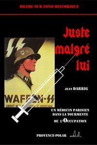 Darrig Jean - Juste malgré lui - Un médecin parisien dans la tourmente de l'Occupation.