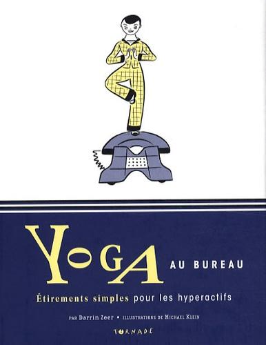 Darrin Zeer - Yoga au bureau - Etirements simples pour les hyperactifs.
