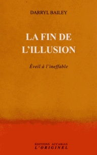 Darryl Bailey - La fin de l'illusion - Eveil à l'ineffable.
