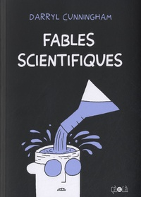 Darryl Cunningham - Fables scientifiques.
