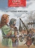 Darvil et  Eriamel - L'Epte, des Vikings aux Plantagenêts Tome 4 : L'ultime rebellion.