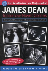 Darwin Porter et Danforth Prince - James Dean - Tomorrow Never Comes.