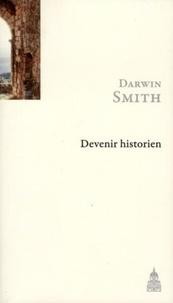 Darwin Smith - Devenir historien.