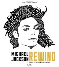 Daryl Easlea - Michael Jackson Rewind - Sur les pas du roi de la pop.