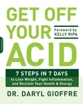 Daryl Gioffre - Get Off Your Acid - 7 Steps in 7 Days to Lose Weight, Fight Inflammation, and Reclaim Your Health and Energy.