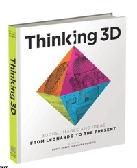 Daryl Green et Laura Moretti - Thinking 3D - Leonardo to the Present.