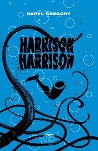 Daryl Gregory - Harrison Harrison.