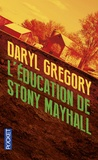Daryl Gregory - L'éducation de Stony Mayhall.
