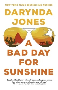 Darynda Jones - A Bad Day for Sunshine - 'A great day for the rest of us' Lee Child.