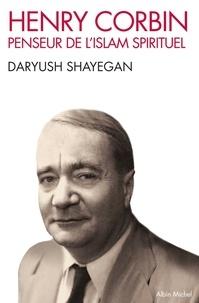 Daryush Shayegan et Daryush Shayegan - Henry Corbin - Penseur de l'islam spirituel.
