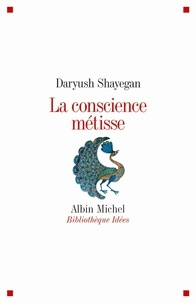 Daryush Shayegan - La conscience métisse.