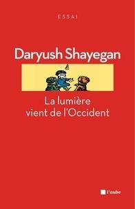 Daryush Shayegan - La lumière vient de l'Occident - Le réenchantement du monde et la pensée nomade.