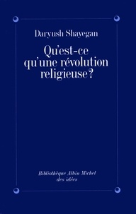 Daryush Shayegan - Qu'est-ce qu'une révolution religieuse ?.