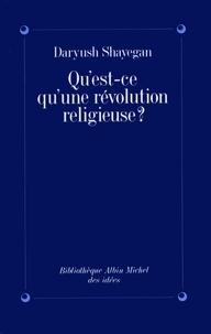 Daryush Shayegan et Daryush Shayegan - Qu'est-ce qu'une révolution religieuse ?.