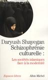 Daryush Shayegan - Schizophrénie culturelle - Les sociétés islamiques face à la modernité.