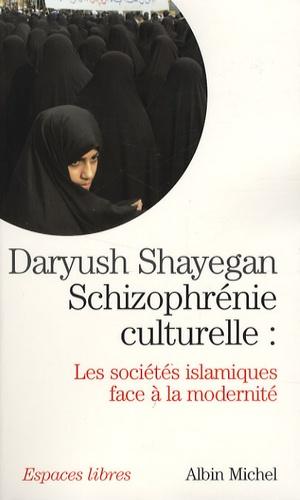 Schizophrénie culturelle. Les sociétés islamiques face à la modernité