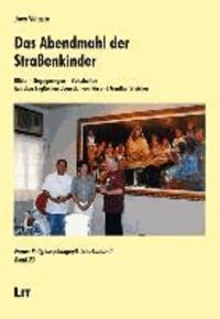Das Abendmahl der Straßenkinder - Bilder - Begegnungen - Botschaften.