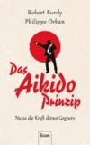 Das Aikido-Prinzip - Nutze die Kraft deines Gegners.
