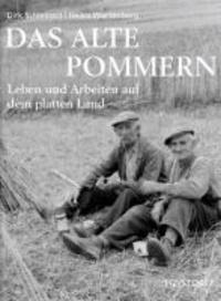 Das alte Pommern - Leben und Arbeiten auf dem platten Land.