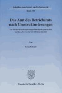 Das Amt des Betriebsrats nach Umstrukturierungen - Das Substrat betriebsverfassungsrechtlicher Repräsentation und die Lehre von der betrieblichen Identität.