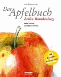 Das Apfelbuch Berlin-Brandenburg - Alte Sorten wiederentdeckt - Mit Rezepten und Geschichten.