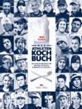 Das Athleten-Kochbuch - Die Lieblingsrezepte der Red Bull Athleten, zubereitet im Hangar-7.