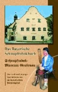 Das Bayerische Schnupftabakbuch - Aus dem weltweit einzigen Schnupftabakmuseum in Grafenau.