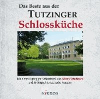 Das Beste aus der Tutzinger Schlossküche - Mit einem 4-gängigen Schlossmenü von Alfons Schuhbeck und 36 Original-Schlossküche-Rezepten.