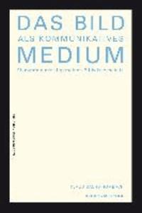 Das Bild als kommunikatives Medium - Elemente einer allgemeinen Bildwissenschaft.