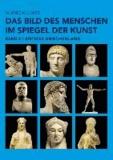 Das Bild des Menschen im Spiegel der Kunst Band 2 - Antikes Griechenland.
