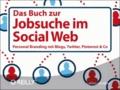 Das Buch zur Jobsuche im Social Web - Personal Branding mit Blogs, Twitter, Pinterest & Co..