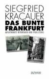 Das bunte Frankfurt - Ausgewählte Reportagen und Feuilletons.