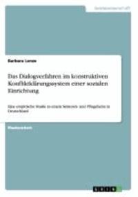 Das Dialogverfahren im konstruktiven Konfliktklärungssystem einer sozialen Einrichtung - Eine empirische Studie in einem Senioren- und Pflegeheim in Deutschland.