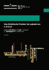 Das didaktische Problem der subjektiven Irritation - Systemischer Konstruktivismus in aktuellen musikpädagogischen Konzeptionen.
