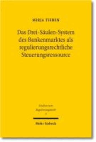Das Drei-Säulen-System des Bankenmarktes als regulierungsrechtliche Steuerungsressource.