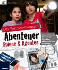 Das Elektronik-Baubuch Abenteuer Spione & Agenten - 16 geniale Projekte für coole Kids; mit allen elektronischen Bauteilen.