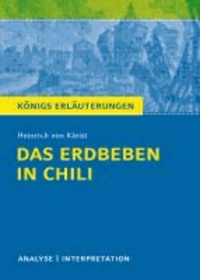 Das Erdbeben in Chili von Heinrich von Kleist. - Textanalyse und Interpretation mit ausführlicher Inhaltsangabe und Abituraufgaben mit Lösungen.