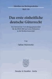 Das erste einheitliche deutsche Güterrecht - Der Entwurf der Verwaltungsgemeinschaft für das BGB 1900 und seine Diskussion in der Rechtswissenschaft.