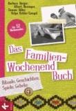 Das Familien-Wochenendbuch - Rituale, Geschichten, Spiele, Gebete. Für 52 Wochenenden.