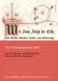 Das Februarpatent 1861 - Zur Geschichte und Zukunft der österreichischen Landtage.