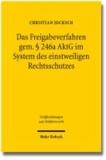 Das Freigabeverfahren gem. § 246a AktG im System des einstweiligen Rechtsschutzes.