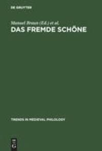 Das fremde Schöne - Dimensionen des Ästhetischen in der Literatur des Mittelalters.