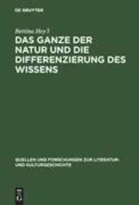 Das Ganze der Natur und die Differenzierung des Wissens - Alexander von Humboldt als Schriftsteller.