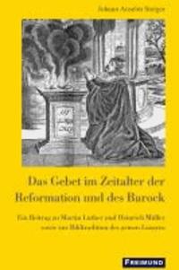 Das Gebet im Zeitalter der Reformation und des Barock - Ein Beitrag zu Martin Luther und Heinrich Müller sowie zur Bildtradition des armen Lazarus.