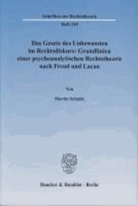 Das Gesetz des Unbewussten im Rechtsdiskurs: Grundlinien einer psychoanalytischen Rechtstheorie nach Freud und Lacan.