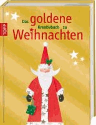 Das goldene Kreativbuch zu Weihnachten - Über 250 weihnachtliche Bastelideen.